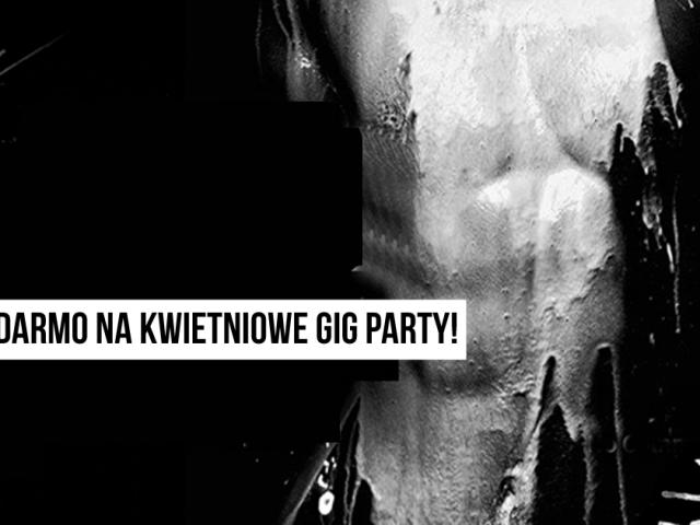 Wejdź za darmo na kwietniowe GIG Party! Dopisz się do listy   IMPREZA